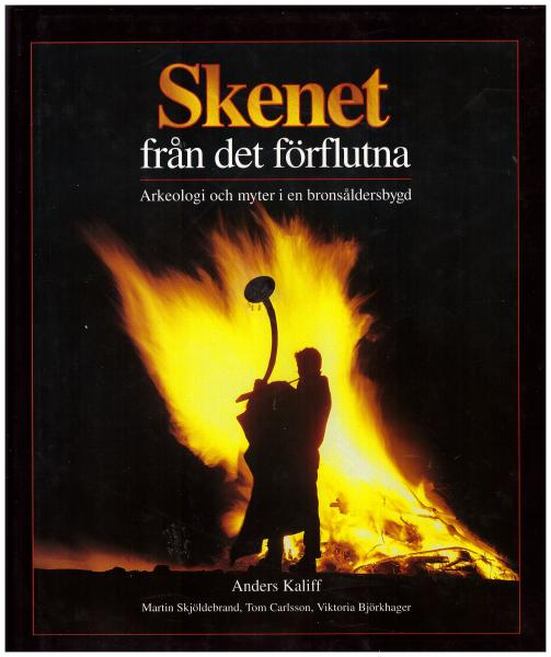 """Kaliff, Anders """"Skenet från det förflutna : arkeologi och myter i en bronsåldersbygd"""" INBUNDEN"""