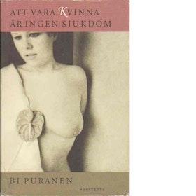 """Puranen, Bi """"Att vara kvinna är ingen sjukdom"""" INBUNDEN"""