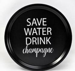 Bricka Rund Save Water Drink champagne