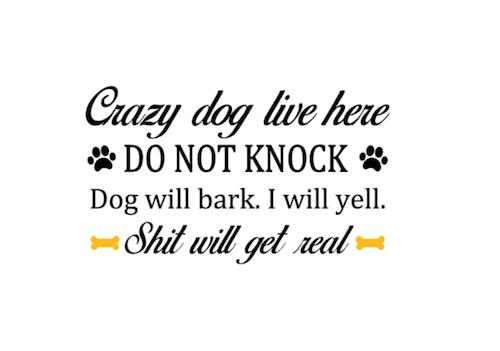 Crazy dog (s) live here