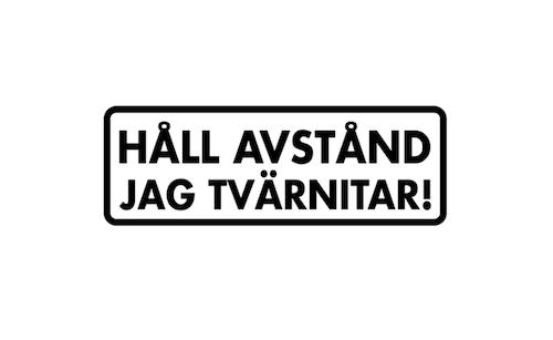 HÅLL AVSTÅND JAG TVÄRNITAR