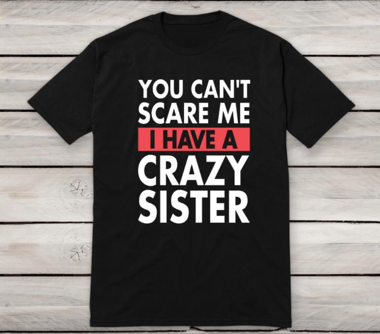 I HAVE A CRAZY SISTER