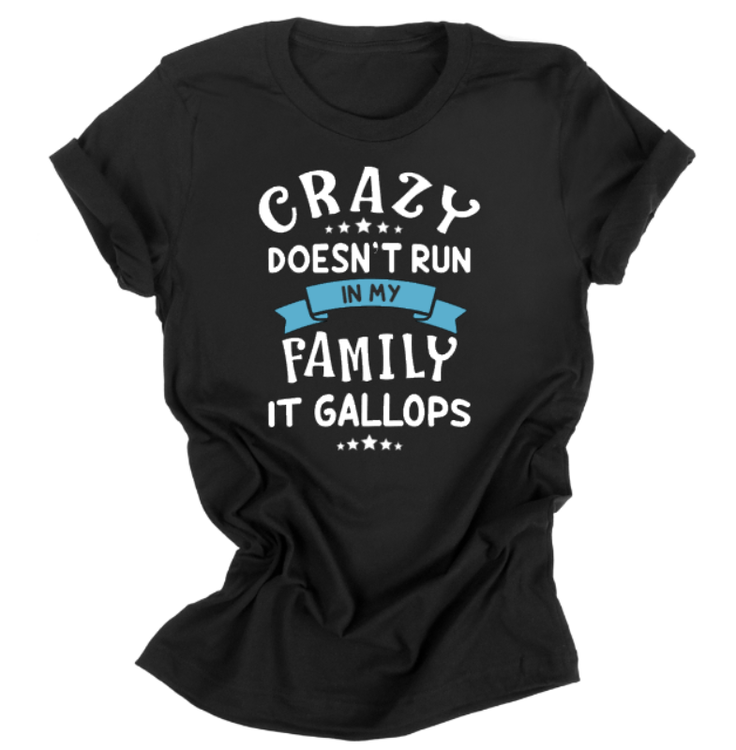 CRAZY DOESN'T RUN IN MY FAMILY