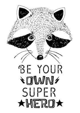 Be your own super hero Racoon