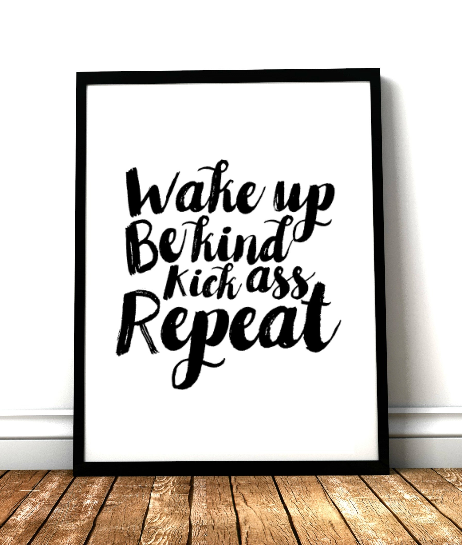 Wake up, be kind, kick ass, repeat