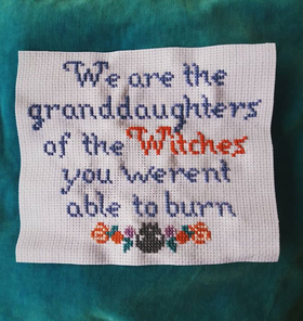 We are the granddaughters of the Witches you weren´t able to burn Broderi
