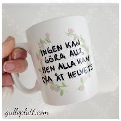 Kaffemugg, Ingen kan göra allt, men alla kan dra åt Helvete (blomkrans)