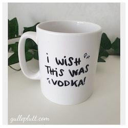 Mugg, Wish this was vodka