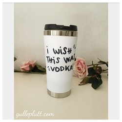 Termosmugg, Wish this was vodka