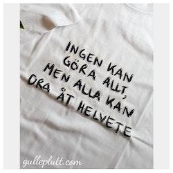 """Vit T-shirt, med citatet """"Ingen kan göra allt, men alla kan dra åt helvete"""""""