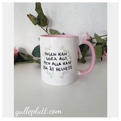 """Rosa Mugg med citat """"Ingen kan göra allt, men alla kan dra åt helvete"""""""