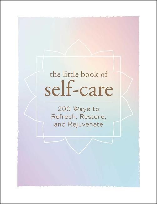 The little book of self-care, 200 ways to refresh, testare & rejuvenate