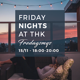 Friday Night at THK - Fredagsmys!