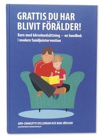 Grattis du har blivit förälder! Barn med hörselnedsättning – en handbok i modern familjeintervention