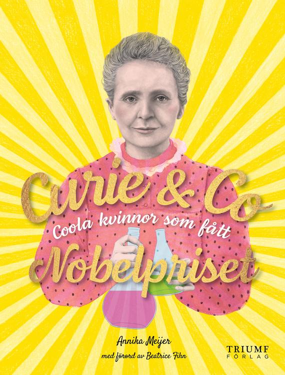Curie & Co - Coola kvinnor som fått Nobelpriset av Annika Meijer