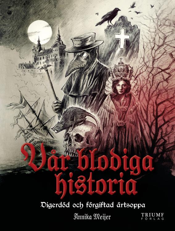 Vår blodiga historia - Digerdöd och förgiftad ärtsoppa av Annika Meijer