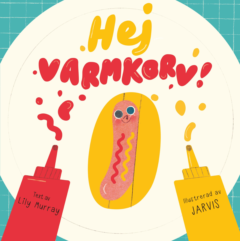 Hej Varmkorv! av Lily Murray & JARVIS