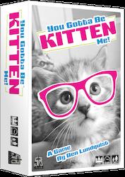 You Gotta Be Kitten Me!