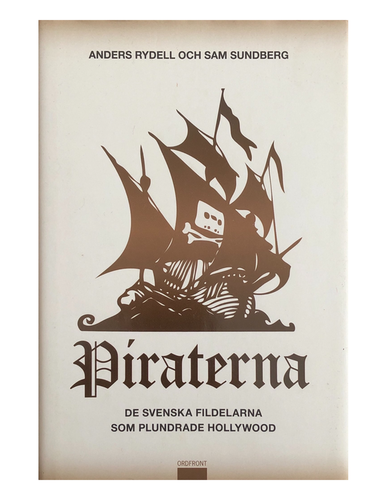 Rydell, Anders och Sundberg, Sam – Piraterna : de svenska fildelarna som plundrade Hollywood