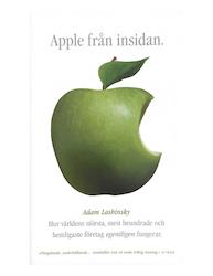 Lashinsky, Adam – Apple från insidan : hur världens största, mest beundrade och hemligaste företag egentligen fungerar