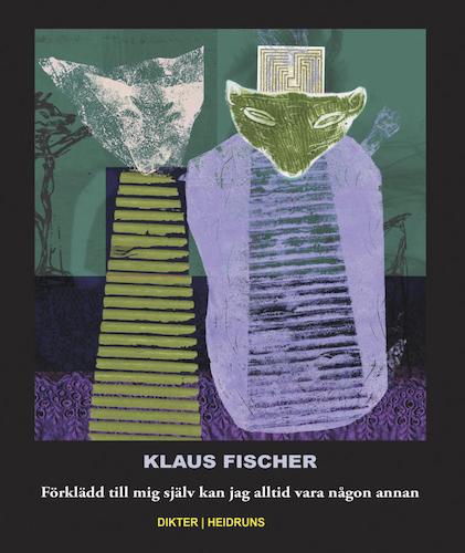 Förklädd till mig själv kan jag alltid vara någon annan/Klaus Fischer