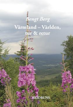 Värmland – Världen, tur och retur/Bengt Berg