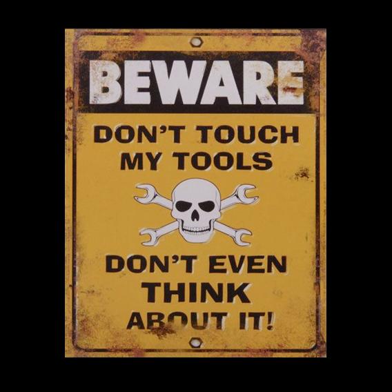 "BEWARE - Plåttavla med text ""Don't touch my tools"""