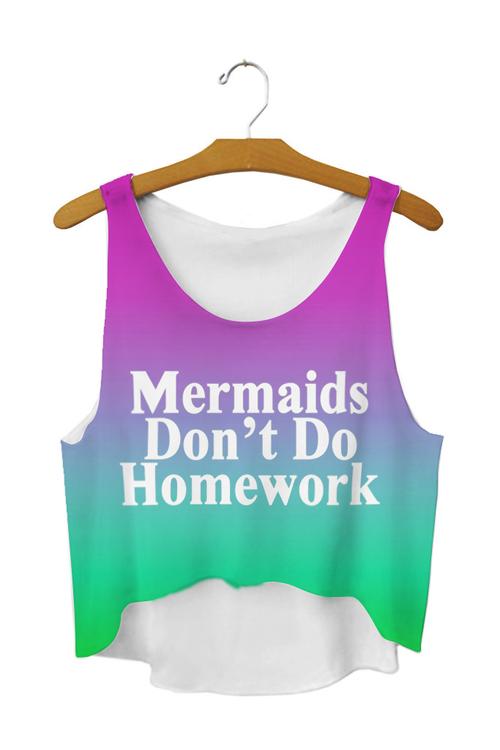 Mermaids Don't do Homework Crop Top